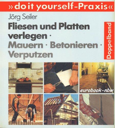 Do-it-yourself-Praxis: Fliesen und Platten verlegen / Mauern - Betonieren - Verputzen. Doppelband