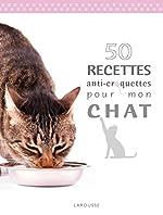 50 recettes anti croquettes pour mon chat de Brigitte Bulard-Cordeau