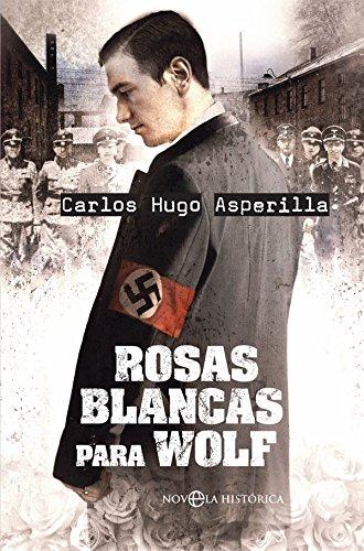 Rosas blancas para Wolf (Novela histórica)