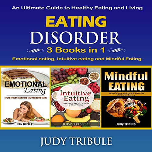 『Eating Disorder: 3 Books in 1 - Emotional Eating, Intuitive Eating and Mindful Eating. An Ultimate Guide to Healthy Eating and Living』のカバーアート