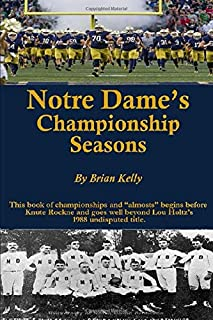 """Notre Dame's Championship Seasons: This book of championships and """"almosts"""" begins before Knute Rockne and goes well beyond Lou Holtz's 1988 undisputed title."""