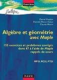 Algèbre et géométrie avec Maple - 155 exercices et problèmes corrigés dont 47 à l'aide de Maple, rappels de cours, MPSI, PCSI, PTSI