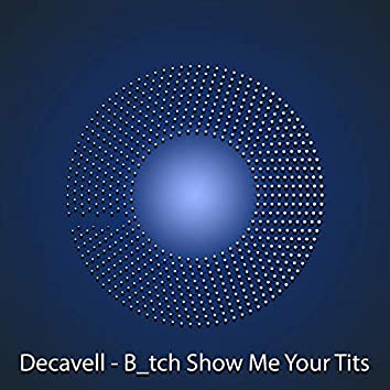 B_tch Show Me Your Tits