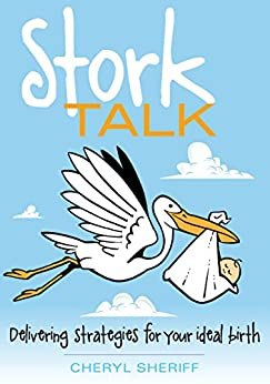 Stork Talk: Delivering Strategies for Your Ideal Birth by [Cheryl Sheriff]