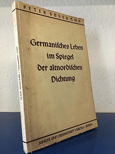 Germanisches Leben im Spiegel der altnordischen Dichtung