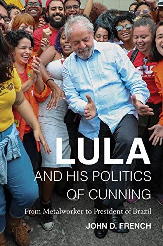 Lula and His Politics of Cunning: From Metalworker to President of Brazil