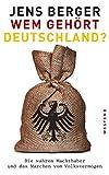 Wem gehört Deutschland?: Die wahren Machthaber und das Märchen vom Volksvermögen - Jens Berger