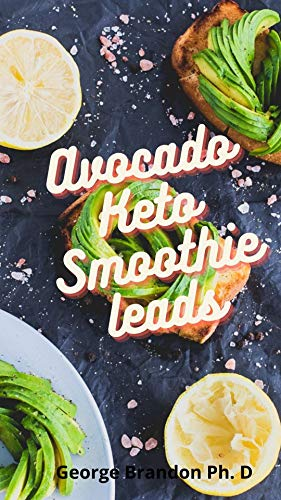 Avocado Keto Smoothie leads: Quick & Easy Ketogenic Recipes to Make That anyone can Do With Amazing avocados (English Edition)