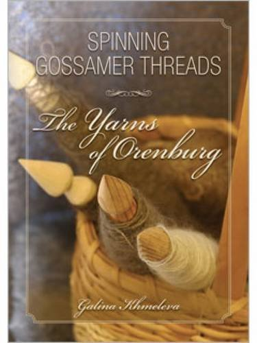 Spinning Gossamer Threads The Yarns of Orenburg [USA]