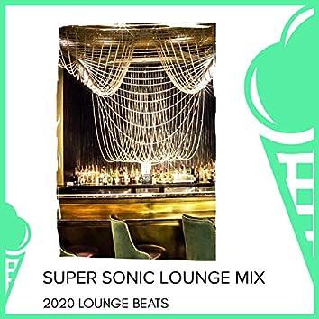 Super Sonic Lounge Mix - 2020 Lounge Beats