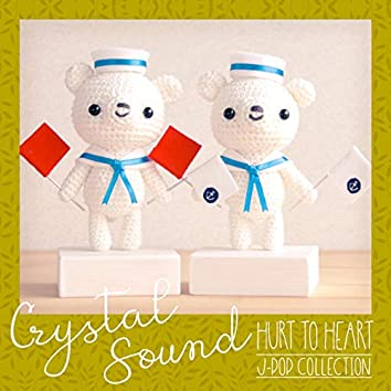 Crystal Sound - Hurt to Heart | J-Pop Collection