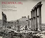Palmyra 1885: The Wolfe Expedition and the Photographs of John Henry Haynes