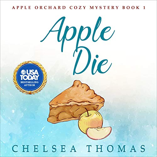 Apple Die: Apple Orchard Cozy Mystery, Book 1