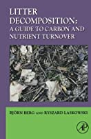 Litter Decomposition: a Guide to Carbon and Nutrient Turnover (Advances in Ecological Research, Volume 38)