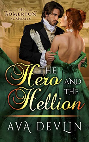 The Hero and the Hellion: A Steamy Regency Historical Romance (The Somerton Scandals...