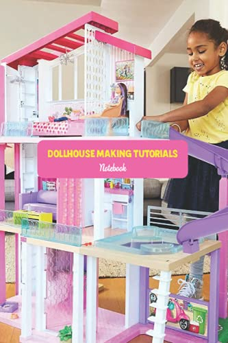 Dollhouse Making Tutorials Notebook: Notebook|Journal| Diary/ Lined - Size 6x9 Inches 100 Pages