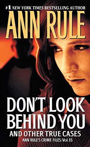 Don't Look Behind You: Ann Rule's Crime Files #15