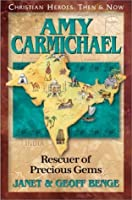 Amy Carmichael: Rescuer of Precious Gems (Christian Heroes: Then & Now) by Janet Benge Geoff Benge(1998-05-01)