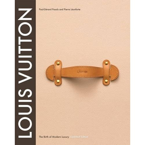 eaa84f8a934e1 Louis Vuitton  The Birth of Modern Luxury Updated Edition
