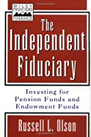 The Independent Fiduciary: Investing for Pension Funds and Endowment Funds (Frontiers in Finance Series)