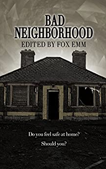 Bad Neighborhood (Misfit Horror Anthologies Book 1) by [Fox Emm, L.B. Shimaira, Kathryn M. Hearst, K. Z. Morano, Adam S. House, Louisa Bacio, Lori M. Myers, Benjamin Sperduto, Richard Ayre]