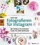 Fotografieren für Instagram: Der Fotokurs für kreativere Feeds mit mehr Reichweite (Taschenbuch)