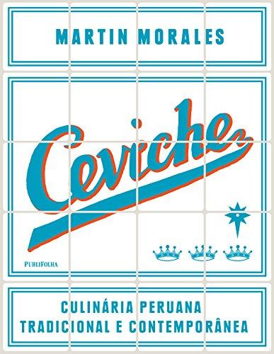 Ceviche. Culinária Peruana Tradicional e Contemporânea (Em Portuguese do Brasil)