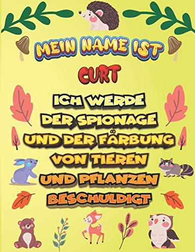 Mein Name ist Curt Ich werde der Spionage und der Färbung von Tieren und Pflanzen beschuldigt: Ein perfektes Geschenk für Ihr Kind - Zur Fokussierung und Präzisionssteuerung- Geschenk für Curt!