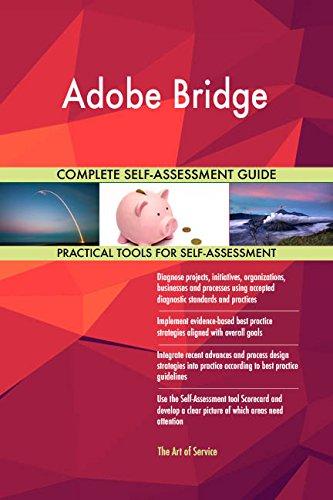 Adobe Bridge All-Inclusive Self-Assessment - More than 660 Success Criteria, Instant Visual Insights, Comprehensive Spreadsheet Dashboard, Auto-Prioritized for Quick Results