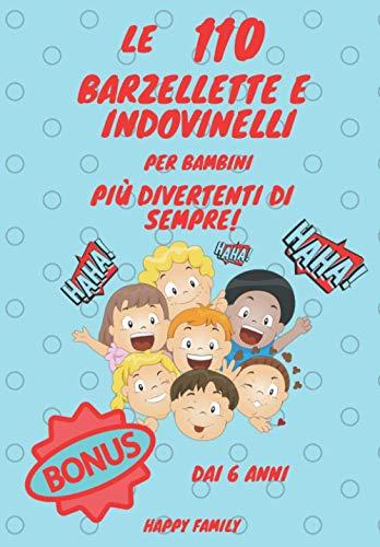 Le 110 Barzellette e Indovinelli per Bambini più Divertenti di Sempre! Dai 6 anni: Prova a Non Ridere! Il Divertente Libro degli Scherzi che le ... e 10 Pagine da Riempire! Volume 1!