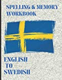 English to Swedish Spelling & Memory Workbook: Swedish Vocabulary Language Learning for Adults & Kids - Translate and Memorize Common Swedish Words & Phrases & Conversational Swedish