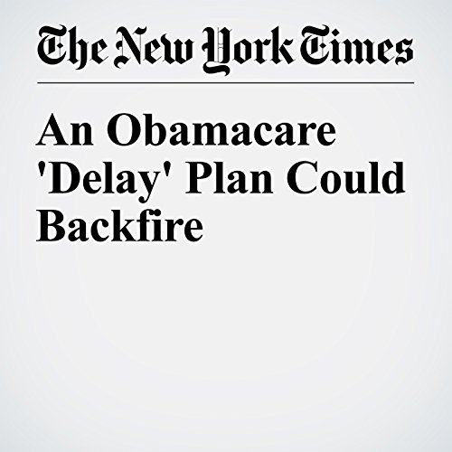 An Obamacare 'Delay' Plan Could Backfire audiobook cover art
