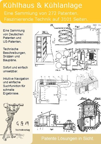 Kühlhaus, Kühlanlage selber bauen: 3101 Seiten Patente zeigen wie!