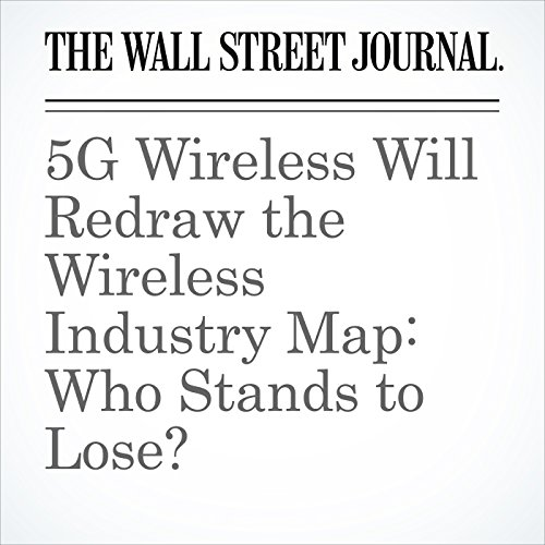 5G Wireless Will Redraw the Wireless Industry Map: Who Stands to Lose? copertina