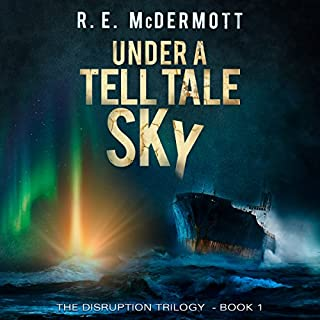 Under a Tell-Tale Sky     Disruption, Book 1              By:                                                                                                                                 R.E. McDermott                               Narrated by:                                                                                                                                 Kevin Pierce                      Length: 12 hrs and 10 mins     9 ratings     Overall 4.4