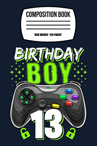 Composition Notebook: Birthday Boy 13 Video Game Controller Gamer 13th Birthday 120 Wide Lined Pages - 6