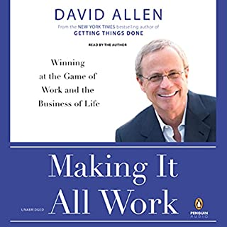 Making It All Work     Winning at the Game of Work and the Business of Life              By:                                                                                                                                 David Allen                               Narrated by:                                                                                                                                 David Allen                      Length: 8 hrs and 33 mins     541 ratings     Overall 4.3