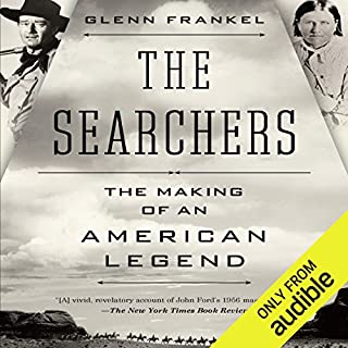 The Searchers     The Making of an American Legend              By:                                                                                                                                 Glenn Frankel                               Narrated by:                                                                                                                                 John McLain                      Length: 13 hrs and 32 mins     68 ratings     Overall 4.1