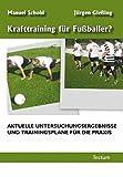 Krafttraining für Fußballer?: Aktuelle Untersuchungsergebnisse und Trainingspläne für die Praxis
