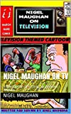 Nigel Maughan on TV: A collection of comic strips on television subjects. (English Edition)