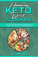 Amazing Keto Diet Cookbook: Easy And Tasty Low Carb Recipes For Weight Loss And Healthy Life to Maintain your Ketogenic Lifestyle
