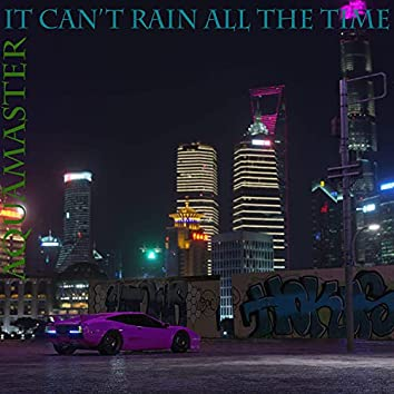 It Can't Rain all The Time