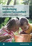 Entdeckung sozialer Gesundheit: Möglichkeitsräume für Vertrauen, Respekt und kreatives Zusammenspiel in jedem Lebensalter (Sachbuch Psychosozial)