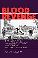 Blood Revenge: The Enactment and Management of Conflict in Montenegro and Other Tribal Societies (The Ethnohistory Series)