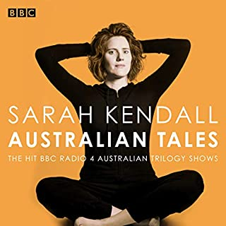Sarah Kendall: Australian Tales     The BBC Radio 4 Australian Trilogy Shows              By:                                                                                                                                 Sarah Kendall                               Narrated by:                                                                                                                                 Sarah Kendall                      Length: 2 hrs and 54 mins     17 ratings     Overall 5.0