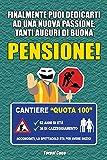Pensione!: Biglietto di auguri a libro per pensionato. Dentro al libretto vuoto puoi scriv...
