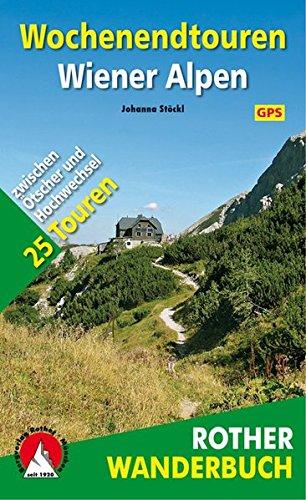 Wochenendtouren Wiener Alpen: 25 Touren zwischen Ötscher und Hochwechsel. Mit GPS-Daten (Rother Wanderbuch)