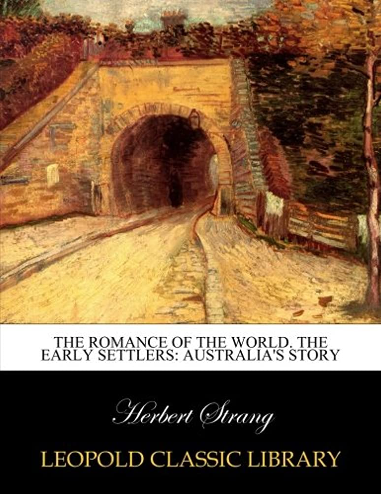 ハイライト予報みなすThe romance of the world. The early settlers: Australia's story