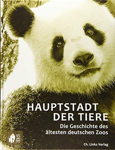 Hauptstadt der Tiere: Die Geschichte des ältesten deutschen Zoos