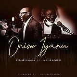 Onise Iyanu (feat. Praise KooBee)